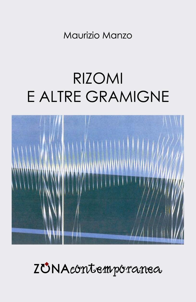 """Maurizio Manzo, """"Rizomi e altre gramigne"""", Ed. Zona Contemporanea 2016"""